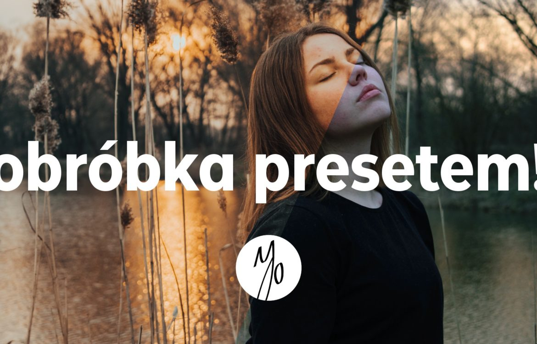 Obrabiam WASZE zdjęcia 3! – Olszewski Preset w praktyce